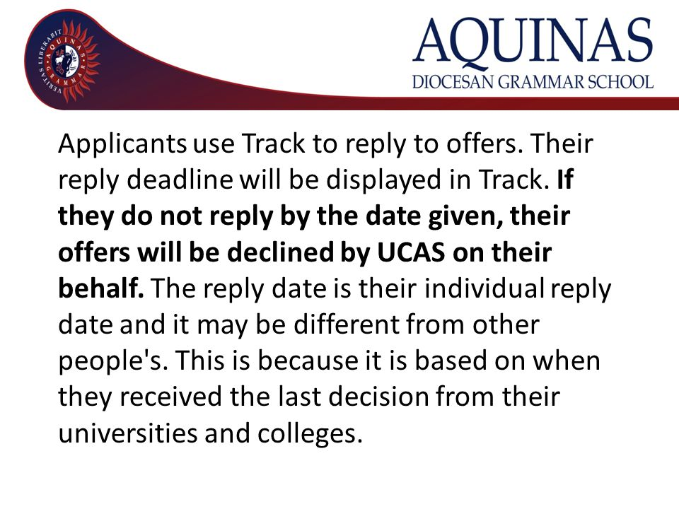 Applicants use Track to reply to offers. Their reply deadline will be displayed in Track. If they do not reply by the date given, their offers will be