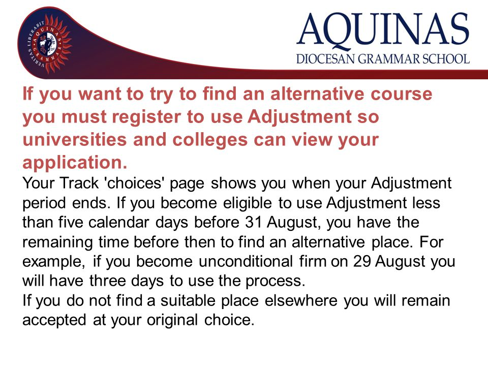 If you want to try to find an alternative course you must register to use Adjustment so universities and colleges can view your application. Your Trac