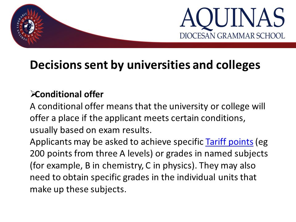 Decisions sent by universities and colleges  Conditional offer A conditional offer means that the university or college will offer a place if the app