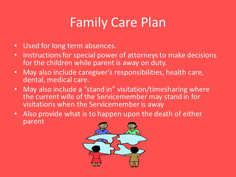Family Care Plan Used for long term absences.