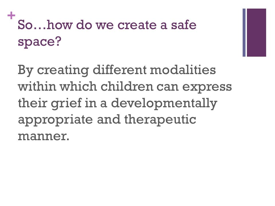 + So…how do we create a safe space.