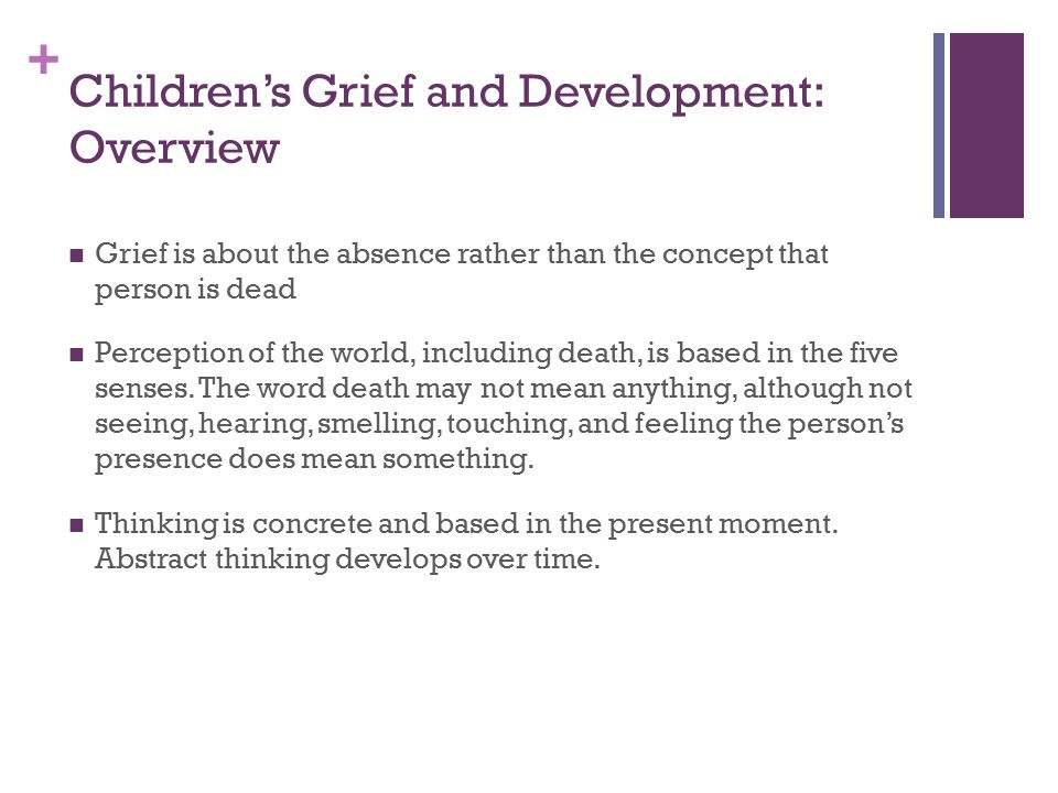 + Children's Grief and Development: Overview, cont.
