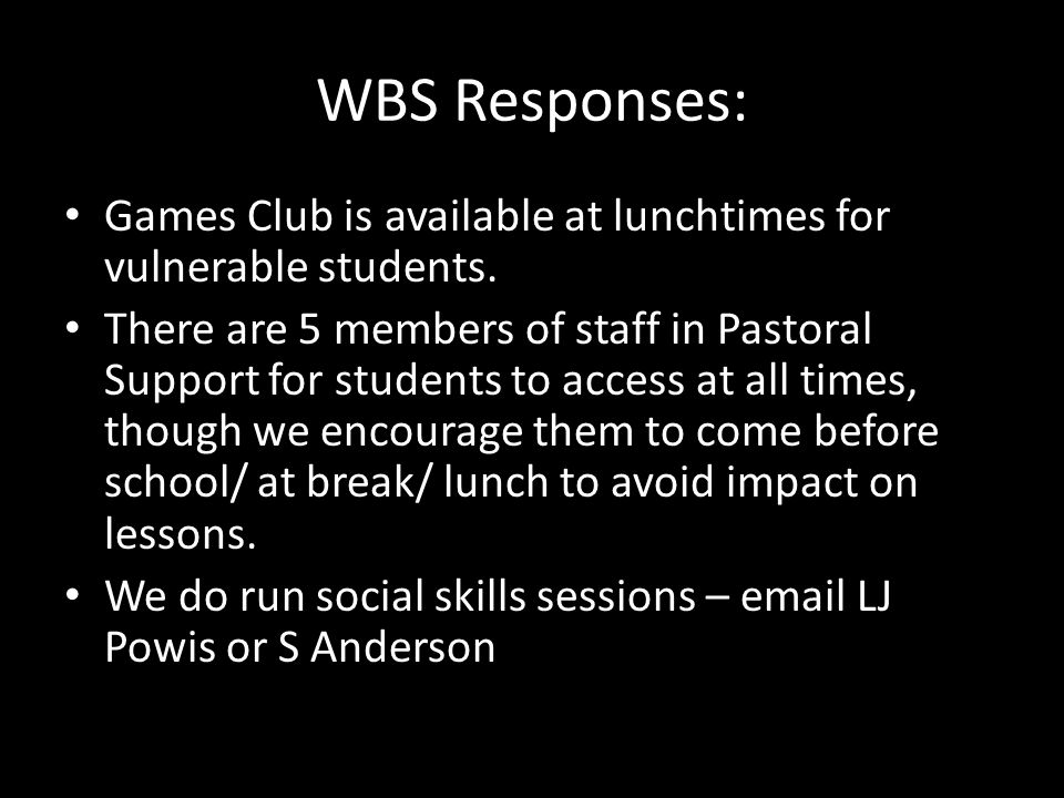 WBS Responses: Games Club is available at lunchtimes for vulnerable students.