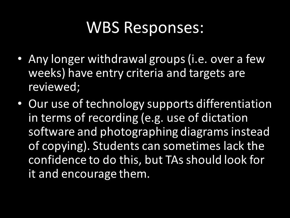 WBS Responses: Any longer withdrawal groups (i.e.