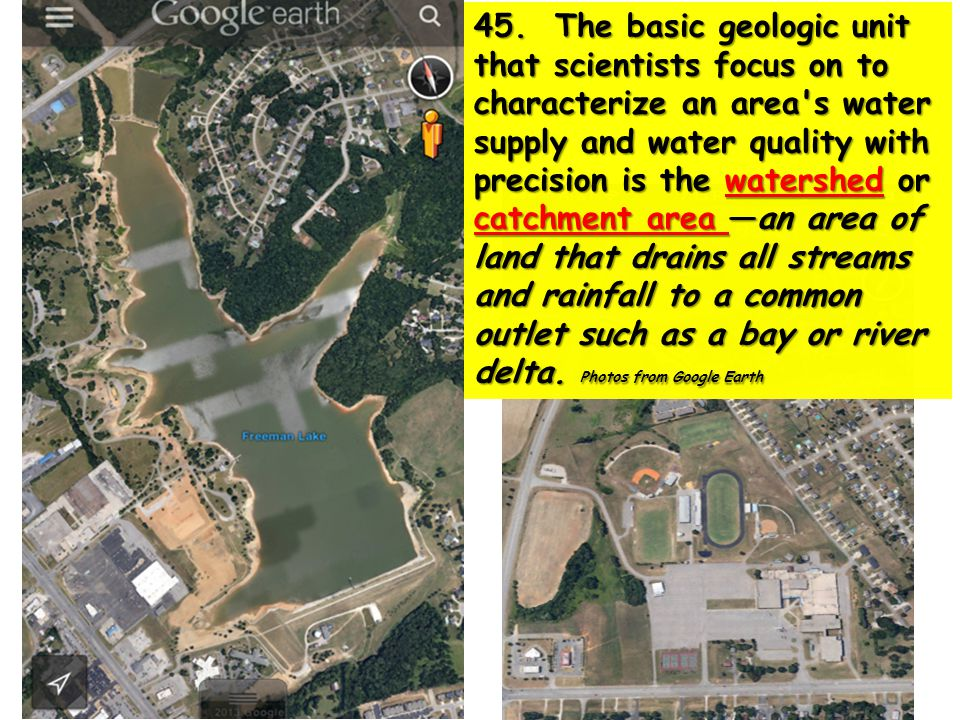 45. The basic geologic unit that scientists focus on to characterize an area's water supply and water quality with precision is the watershed or catch
