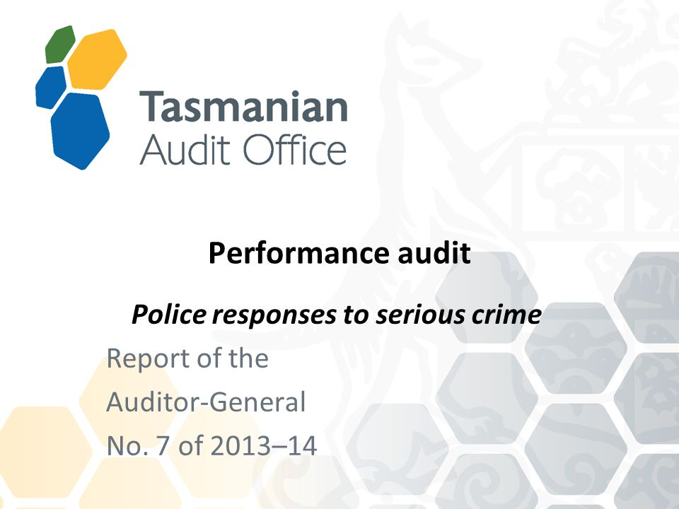 Performance audit Police responses to serious crime Report of the Auditor-General No. 7 of 2013–14