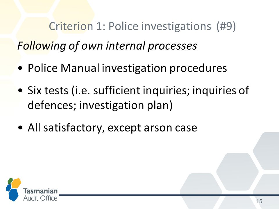 15 Criterion 1: Police investigations(#9) Following of own internal processes Police Manual investigation procedures Six tests (i.e.