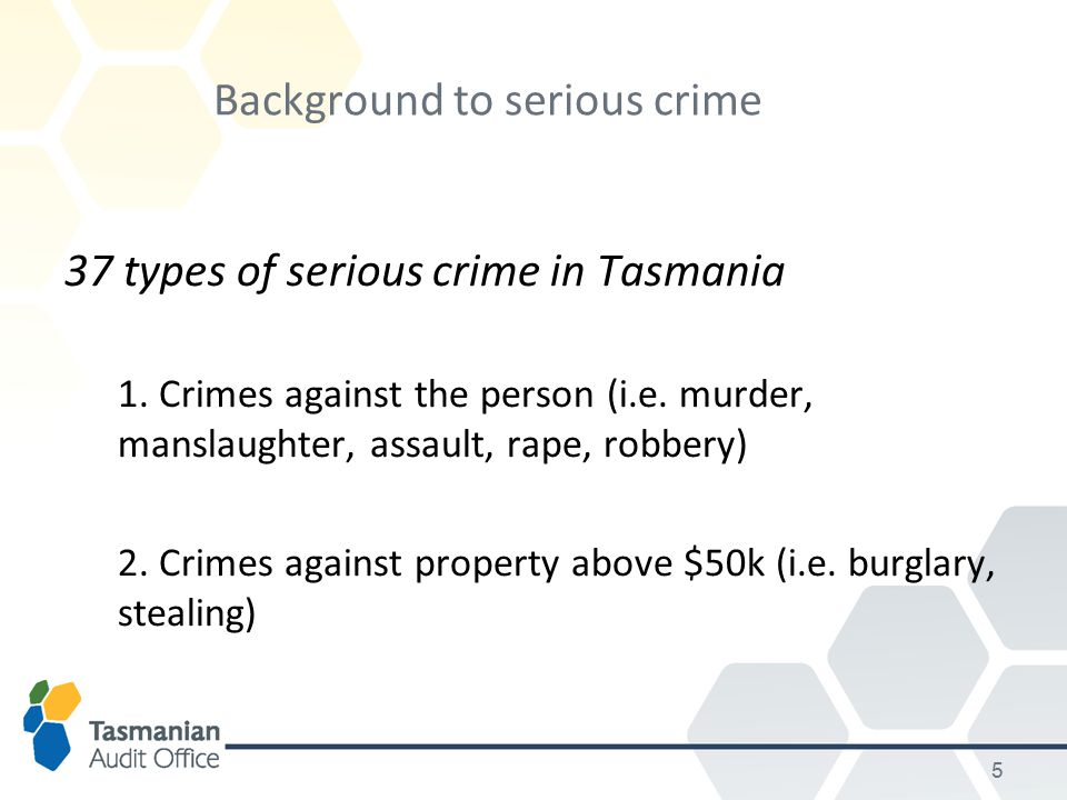 5 Background to serious crime 37 types of serious crime in Tasmania 1.