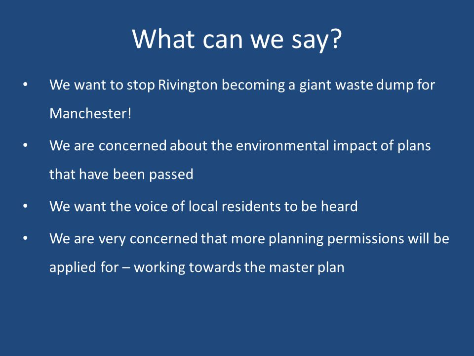 What can we say. We want to stop Rivington becoming a giant waste dump for Manchester.