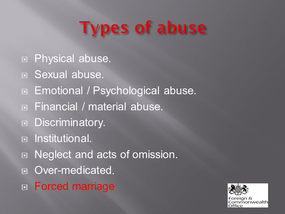  Physical abuse.  Sexual abuse.  Emotional / Psychological abuse.