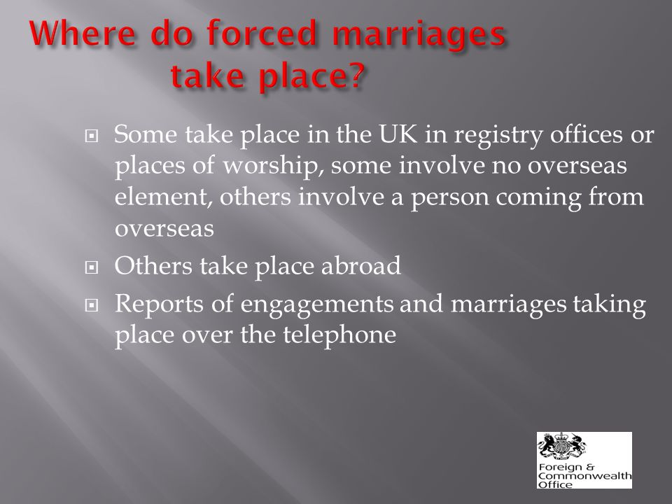 Where do forced marriages take place.