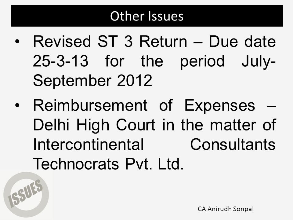 Revised ST 3 Return – Due date 25-3-13 for the period July- September 2012 Reimbursement of Expenses – Delhi High Court in the matter of Intercontinental Consultants Technocrats Pvt.
