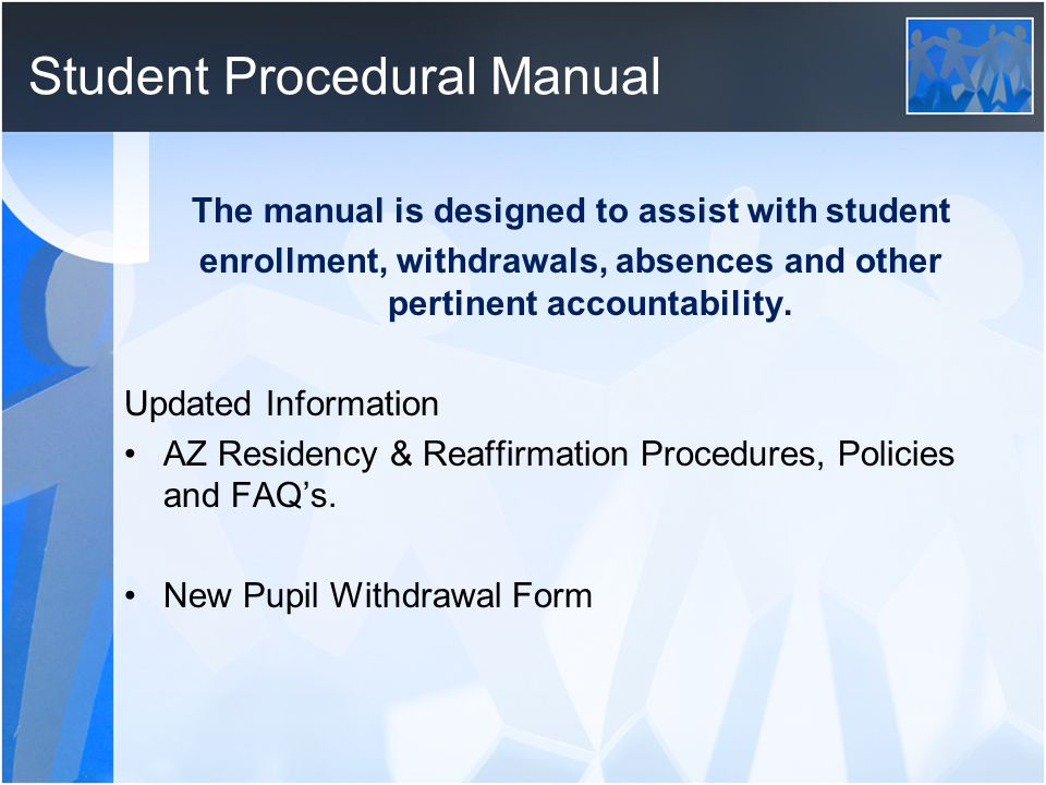 Student Procedural Manual The manual is designed to assist with student enrollment, withdrawals, absences and other pertinent accountability.
