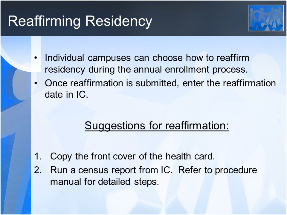 Reaffirming Residency Individual campuses can choose how to reaffirm residency during the annual enrollment process.