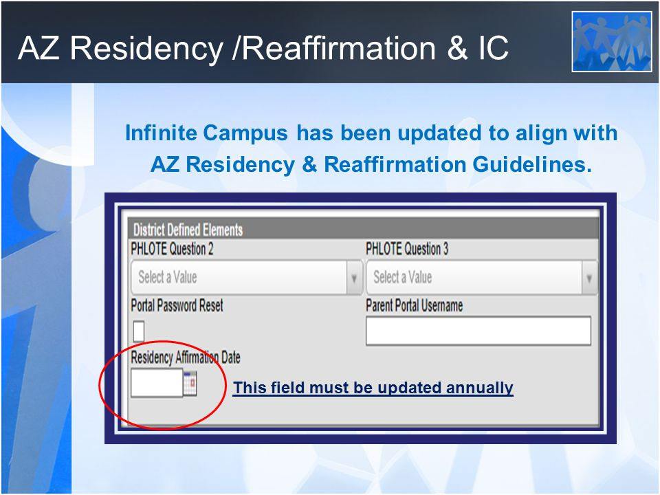 AZ Residency /Reaffirmation & IC Infinite Campus has been updated to align with AZ Residency & Reaffirmation Guidelines.