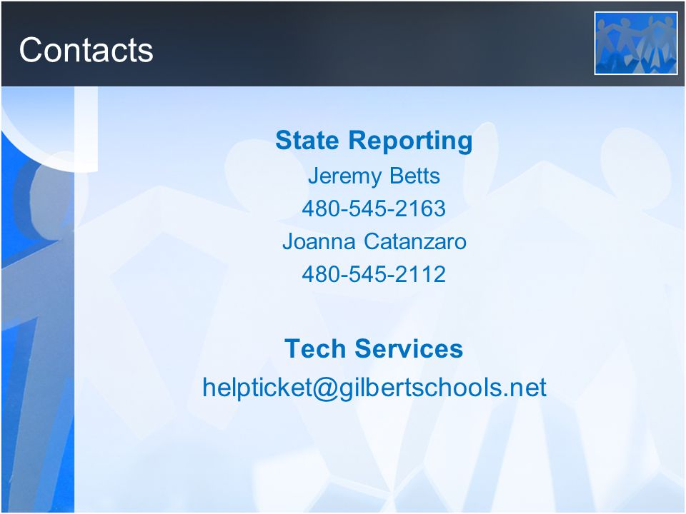 Contacts State Reporting Jeremy Betts 480-545-2163 Joanna Catanzaro 480-545-2112 Tech Services helpticket@gilbertschools.net