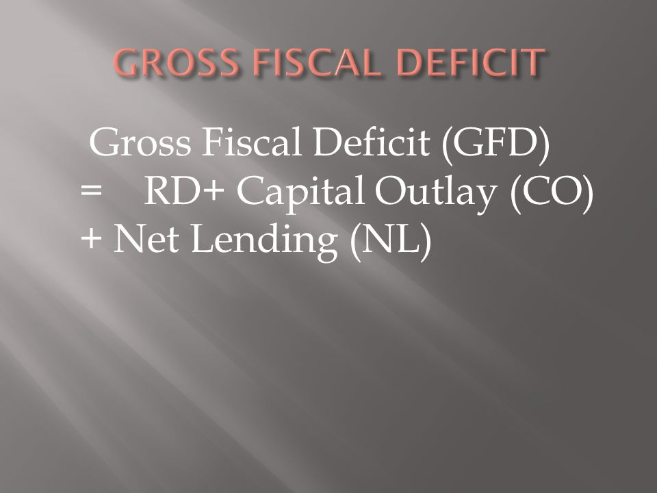 Gross Fiscal Deficit (GFD) = RD+ Capital Outlay (CO) + Net Lending (NL)