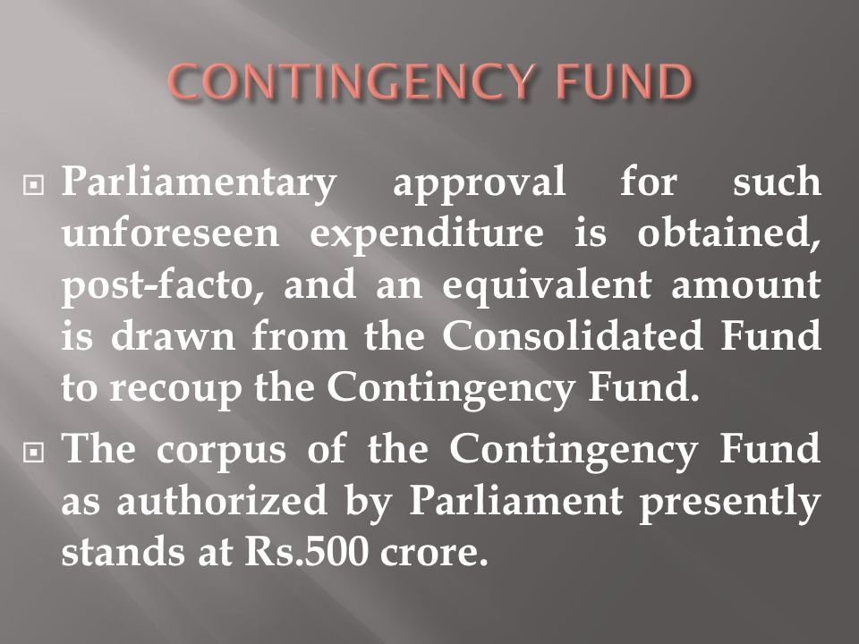  Parliamentary approval for such unforeseen expenditure is obtained, post-facto, and an equivalent amount is drawn from the Consolidated Fund to reco