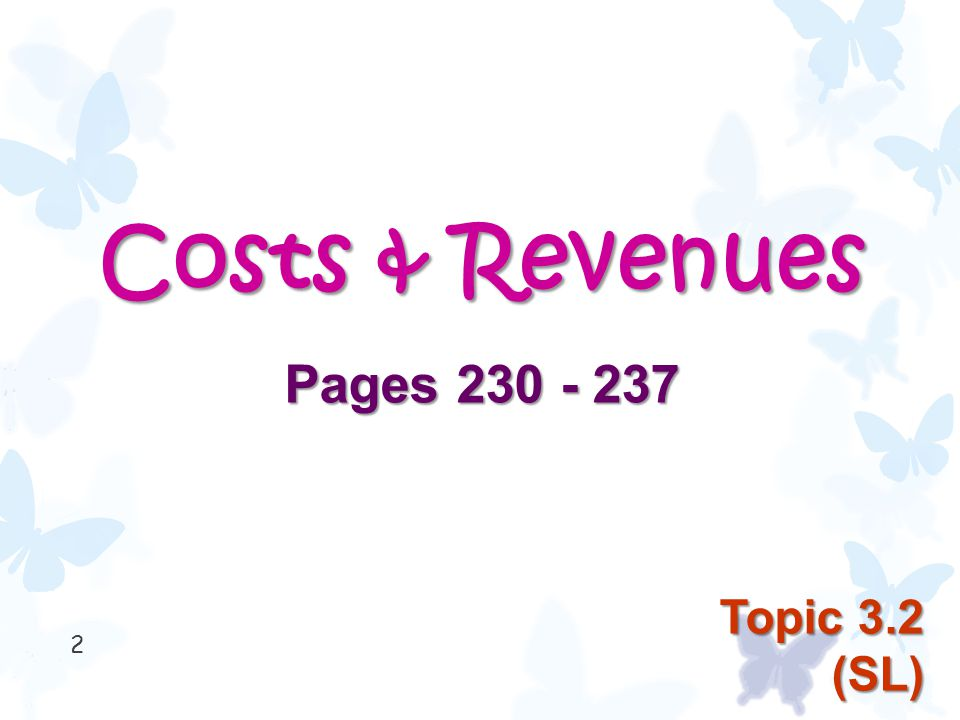 Costs & Revenues Pages 230 - 237 2 Topic 3.2 (SL)