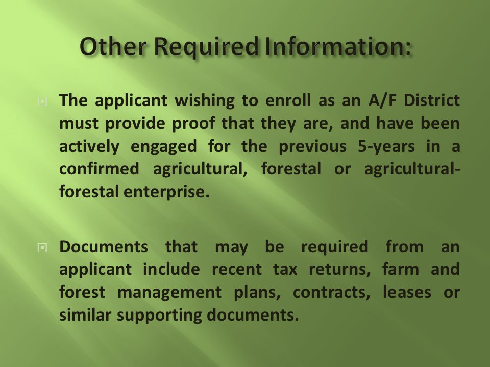  The applicant wishing to enroll as an A/F District must provide proof that they are, and have been actively engaged for the previous 5-years in a confirmed agricultural, forestal or agricultural- forestal enterprise.