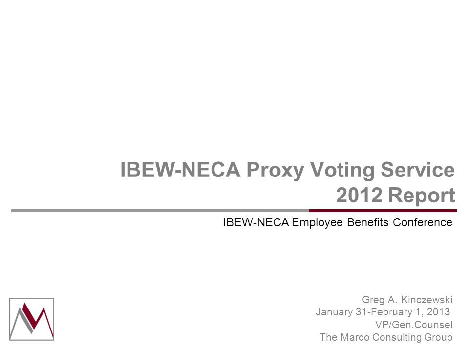 The Marco Consulting Group Three Goals of IBEW-NECA Proxy Voting Service  Discharge trustees fiduciary duties  Engage companies to enhance shareholder value  Educate companies on benefits of union construction