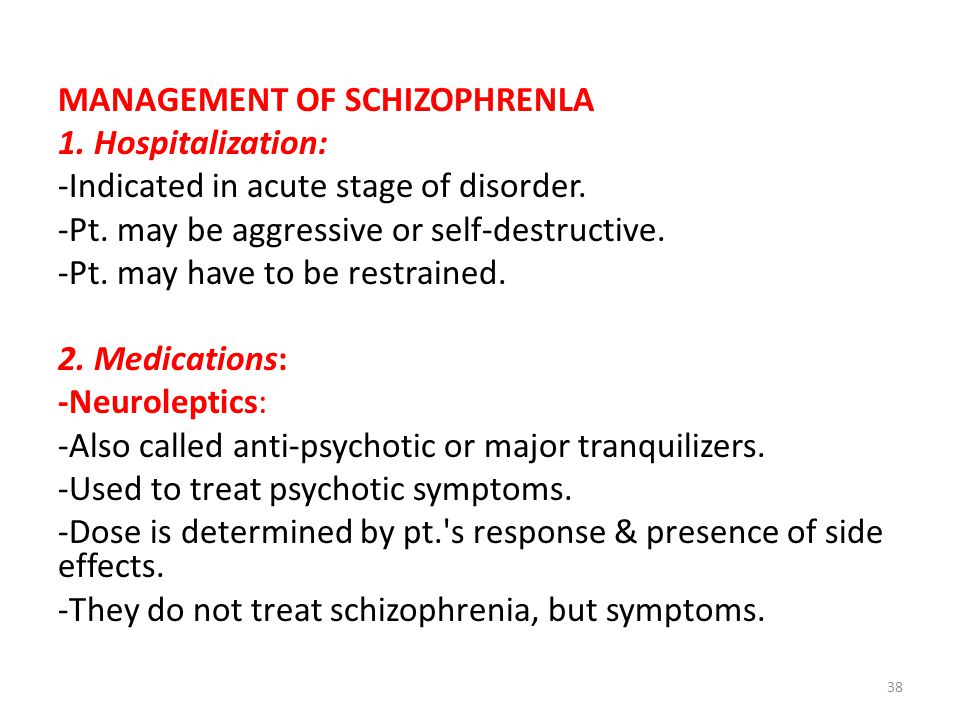 MANAGEMENT OF SCHIZOPHRENLA 1. Hospitalization: -Indicated in acute stage of disorder. -Pt. may be aggressive or self-destructive. -Pt. may have to be