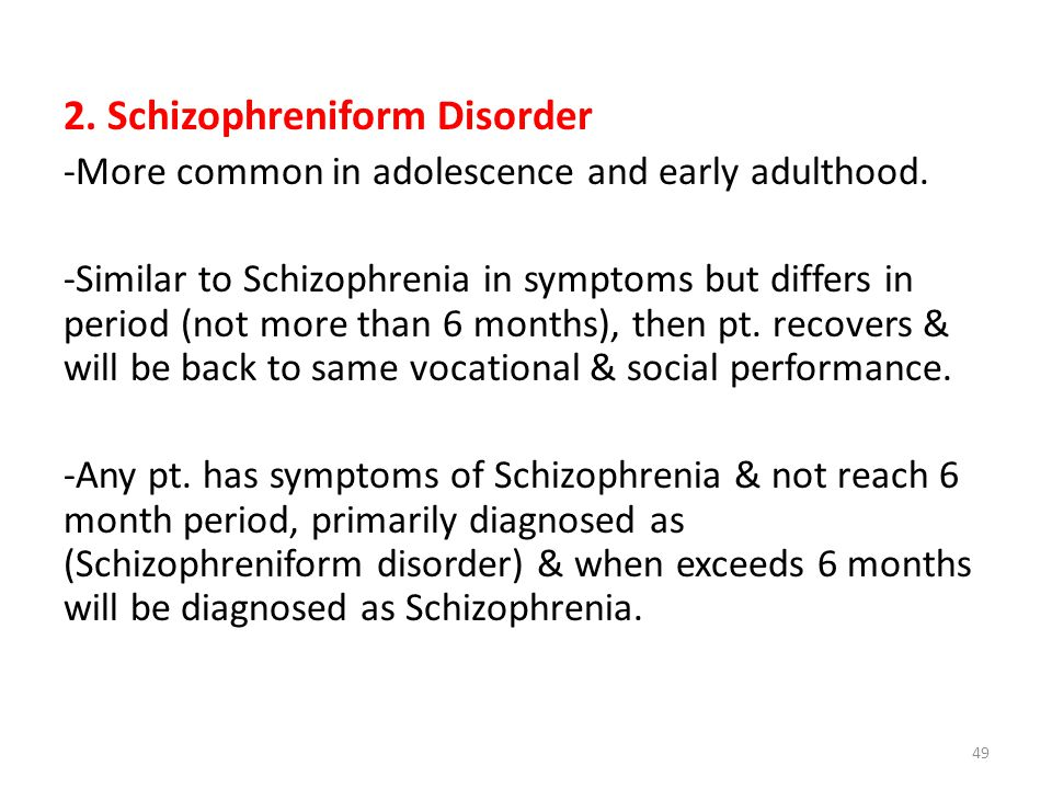 2. Schizophreniform Disorder -More common in adolescence and early adulthood. -Similar to Schizophrenia in symptoms but differs in period (not more th