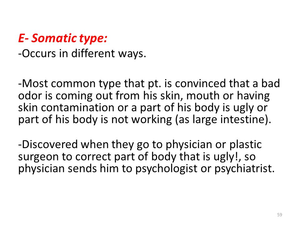 E- Somatic type: -Occurs in different ways. -Most common type that pt.