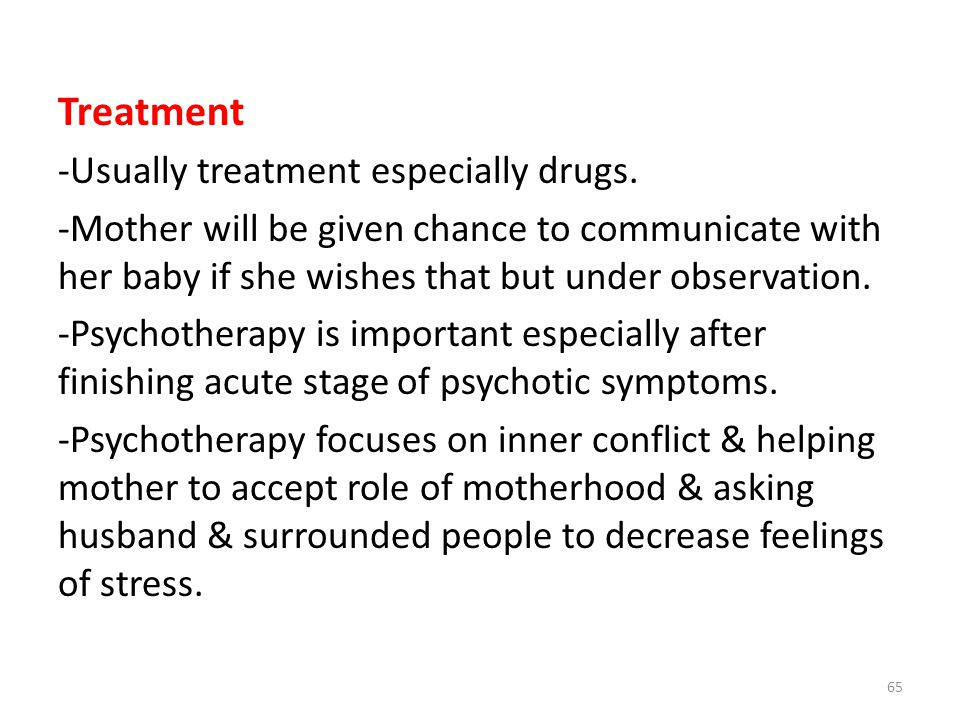 Treatment -Usually treatment especially drugs. -Mother will be given chance to communicate with her baby if she wishes that but under observation. -Ps