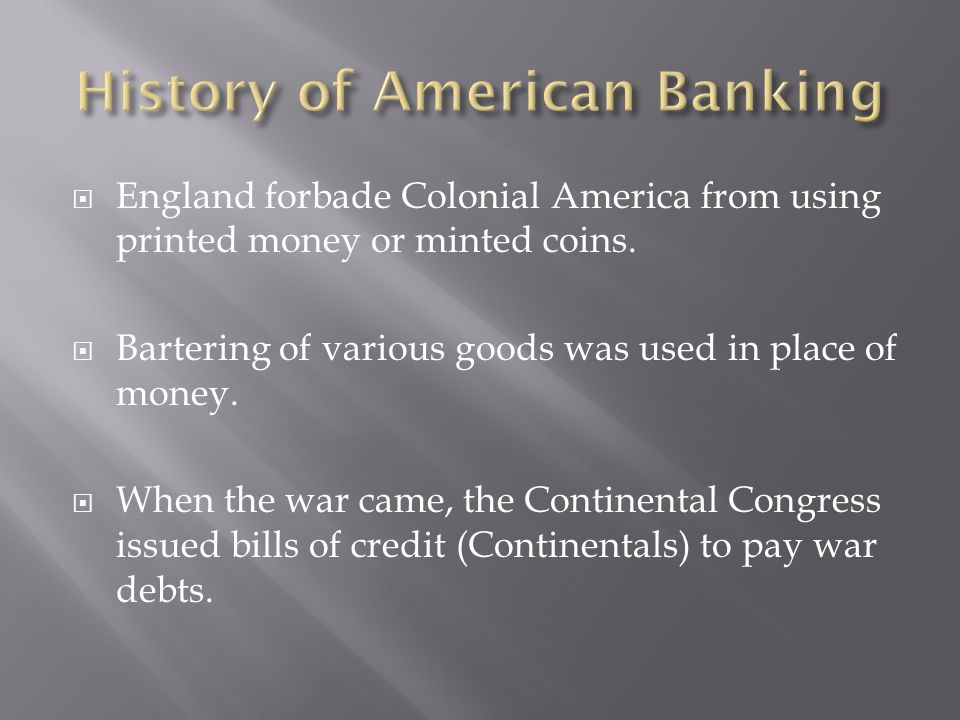  England forbade Colonial America from using printed money or minted coins.  Bartering of various goods was used in place of money.  When the war c