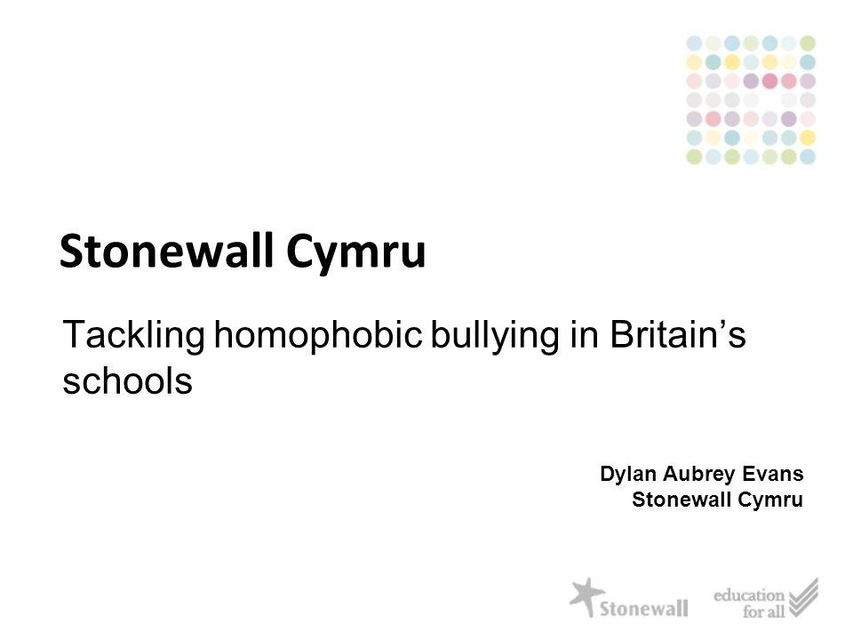 Stonewall Cymru Tackling homophobic bullying in Britain's schools Dylan Aubrey Evans Stonewall Cymru