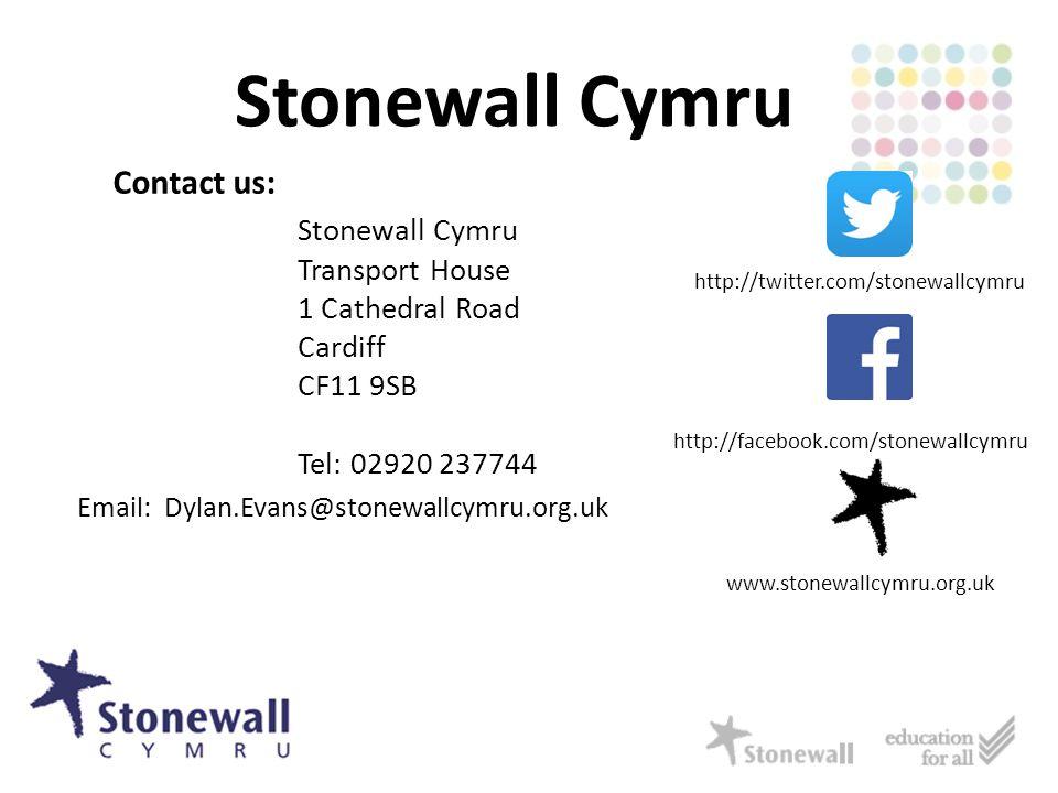 Stonewall Cymru www.stonewallcymru.org.uk Contact us: Stonewall Cymru Transport House 1 Cathedral Road Cardiff CF11 9SB Tel: 02920 237744 Email: Dylan.Evans@stonewallcymru.org.uk http://twitter.com/stonewallcymru http://facebook.com/stonewallcymru