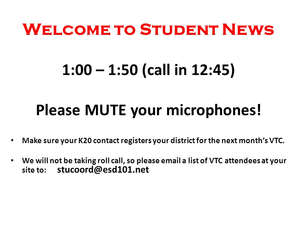 Welcome to Student News 1:00 – 1:50 (call in 12:45) Please MUTE your microphones.