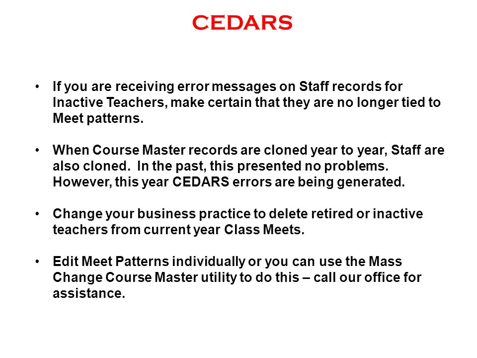 CEDARS If you are receiving error messages on Staff records for Inactive Teachers, make certain that they are no longer tied to Meet patterns.