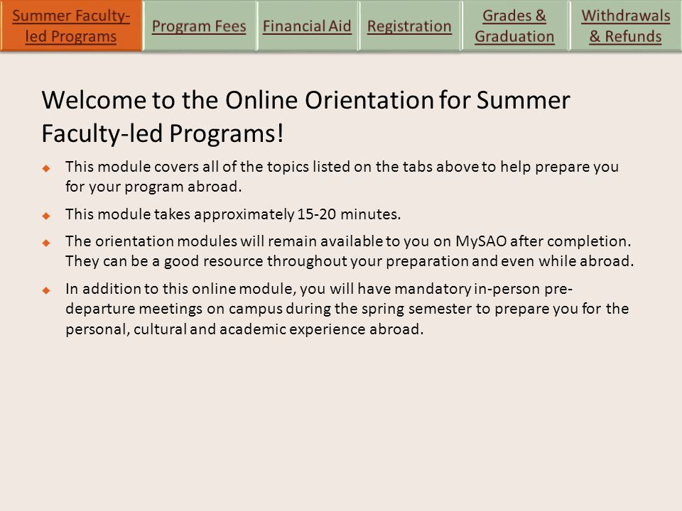 Welcome to the Online Orientation for Summer Faculty-led Programs!  This module covers all of the topics listed on the tabs above to help prepare you