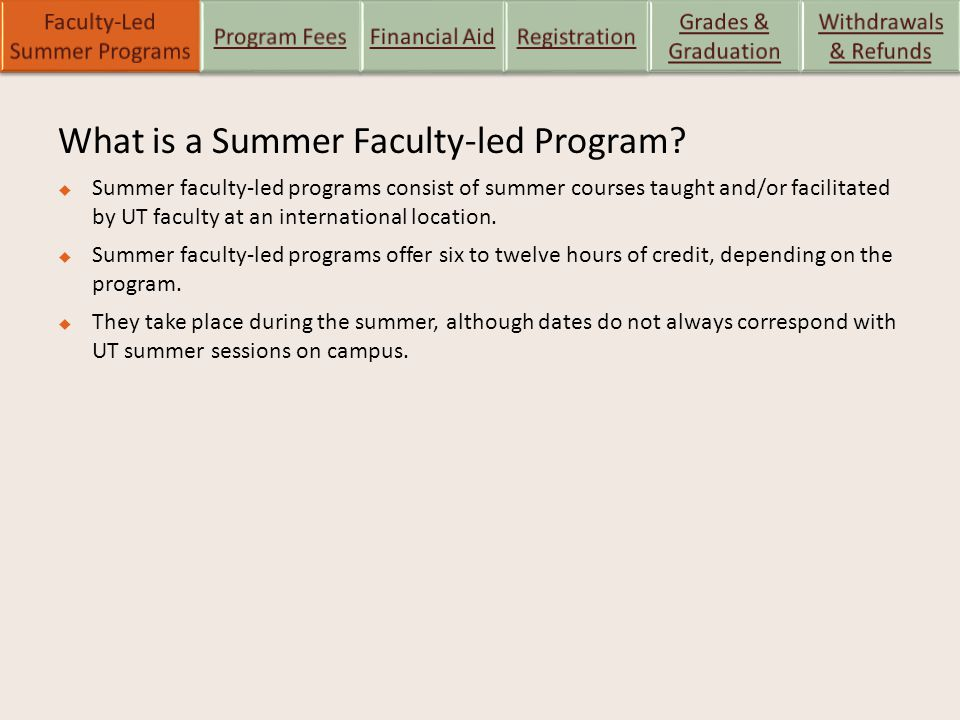 What is a Summer Faculty-led Program?  Summer faculty-led programs consist of summer courses taught and/or facilitated by UT faculty at an internatio