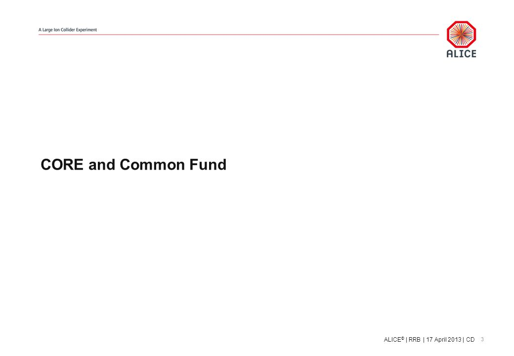 CORE and Common Fund 3 ALICE © | RRB | 17 April 2013 | CD