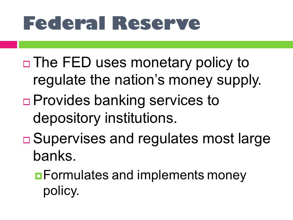 Federal Reserve  The FED uses monetary policy to regulate the nation's money supply.