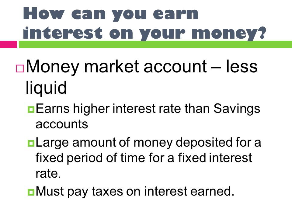 How can you earn interest on your money.