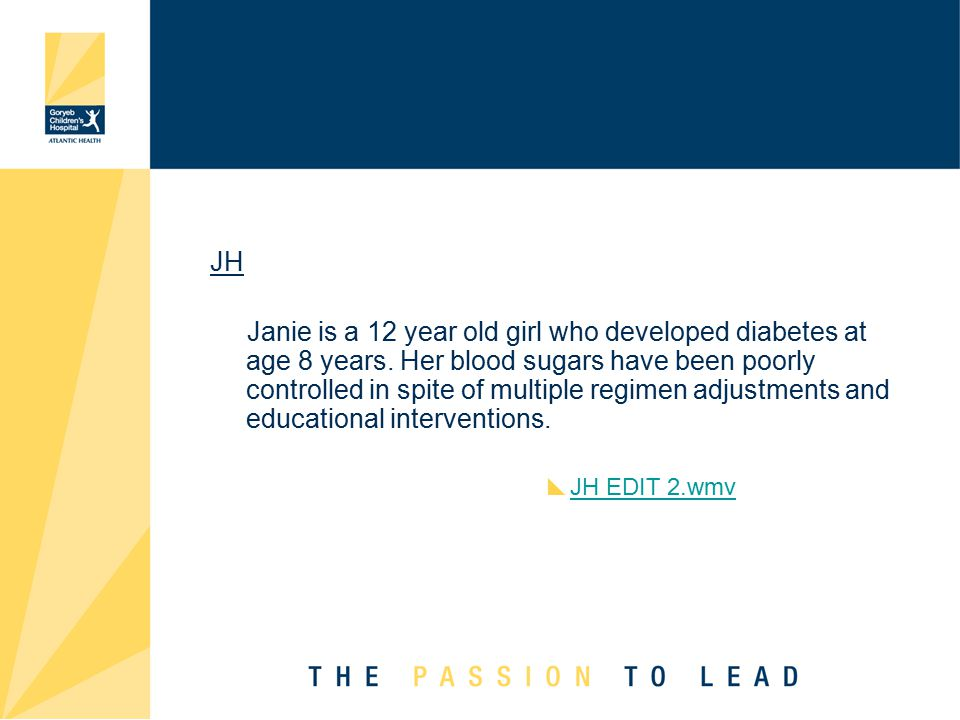 JH Janie is a 12 year old girl who developed diabetes at age 8 years.