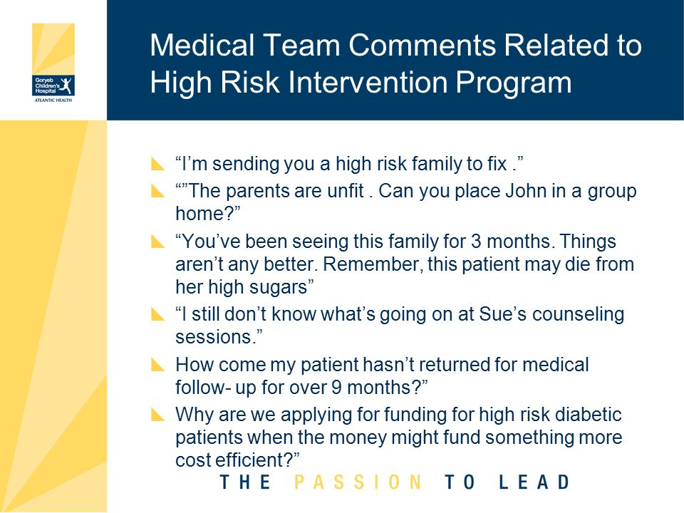 Medical Team Comments Related to High Risk Intervention Program  I'm sending you a high risk family to fix.  The parents are unfit.