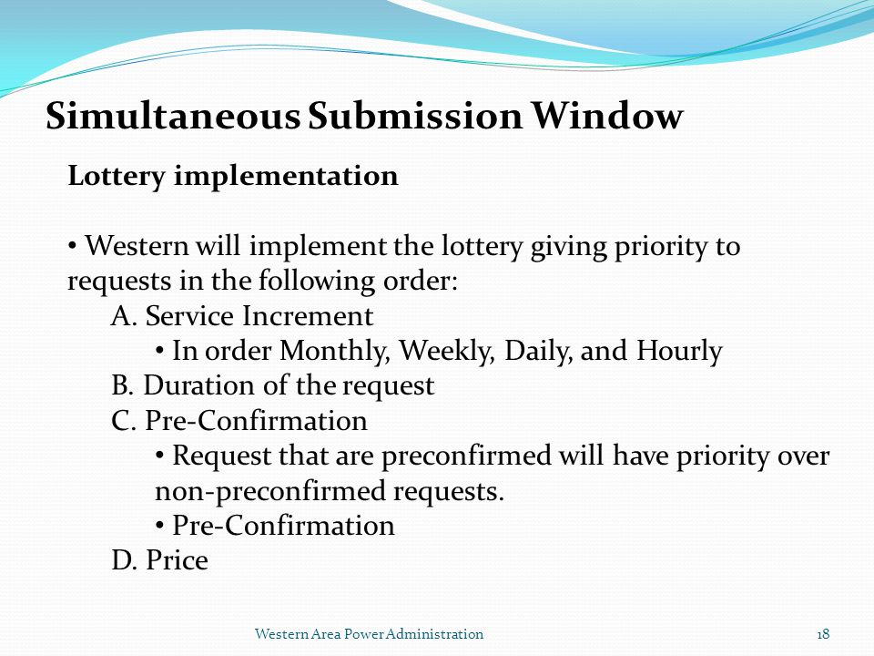 Western Area Power Administration Simultaneous Submission Window Lottery implementation Western will implement the lottery giving priority to requests in the following order: A.