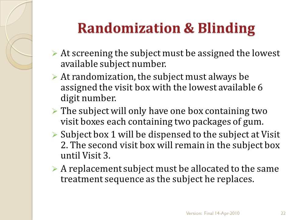 Randomization & Blinding  At screening the subject must be assigned the lowest available subject number.