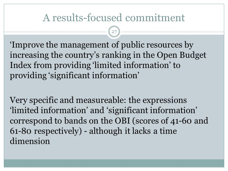 A results-focused commitment 27 'Improve the management of public resources by increasing the country's ranking in the Open Budget Index from providin