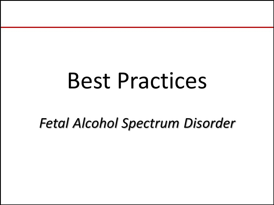 Fetal Alcohol Spectrum Disorder Best Practices Fetal Alcohol Spectrum Disorder