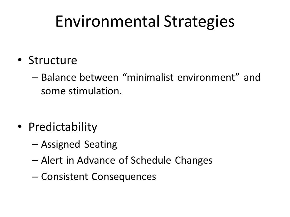 Environmental Strategies Recognize Retention Difficulties – Short Sentences – Teach 1 concept at time – Repeat What You Heard – Concrete Language Multi-modality Instruction – Pictorial Cues of Tasks and Routines – Model Behavior