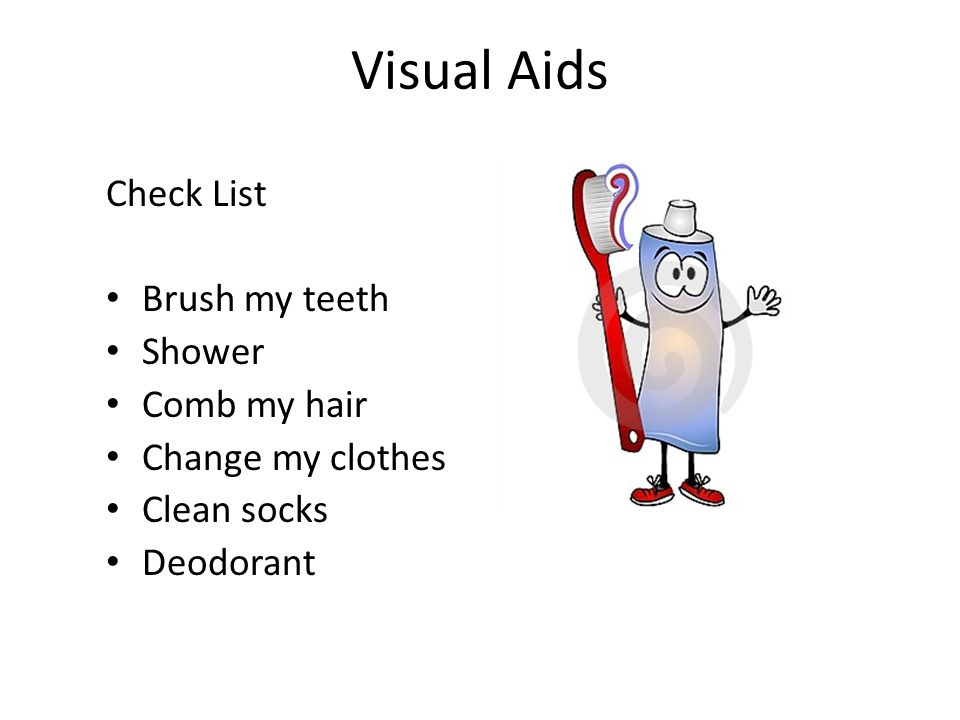 Visual Aids Check List Brush my teeth Shower Comb my hair Change my clothes Clean socks Deodorant