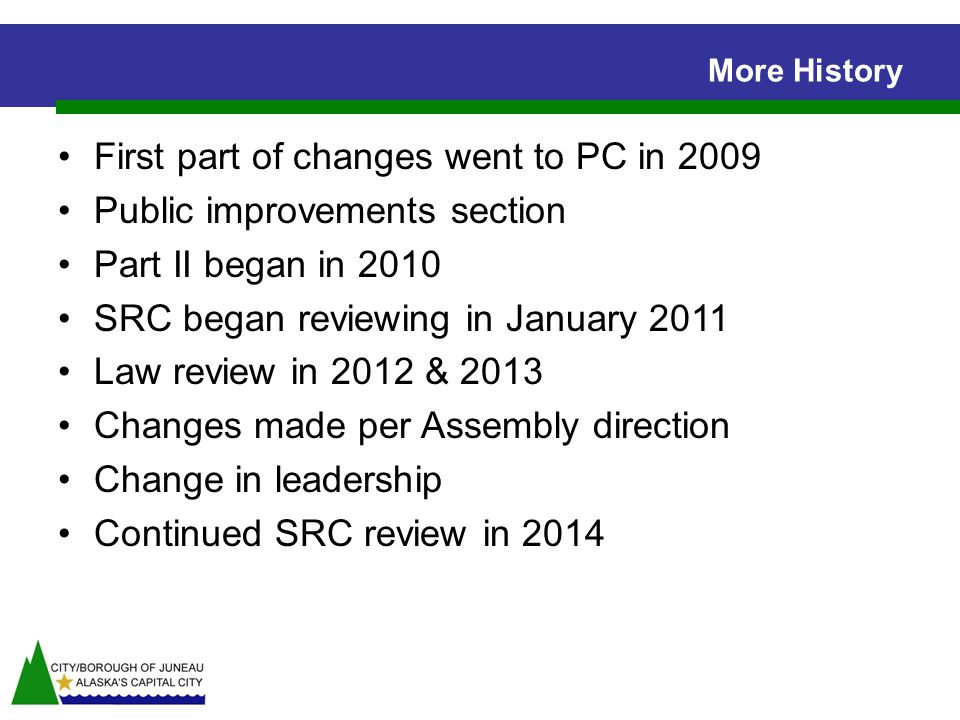 More History First part of changes went to PC in 2009 Public improvements section Part II began in 2010 SRC began reviewing in January 2011 Law review in 2012 & 2013 Changes made per Assembly direction Change in leadership Continued SRC review in 2014
