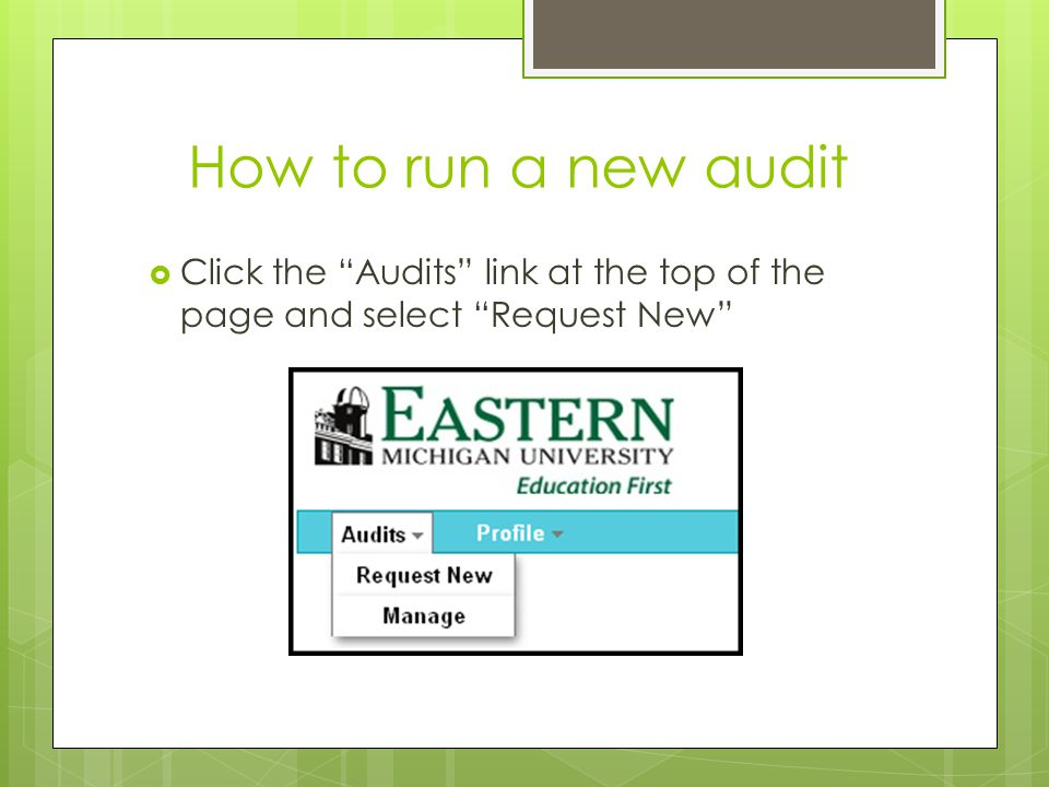How to run a new audit To choose the program on file (declared major/minor)  Click the Run Current Program radio button for the declared program audit, if correct  Submit the request by clicking on the Run Audit button at the bottom of the page
