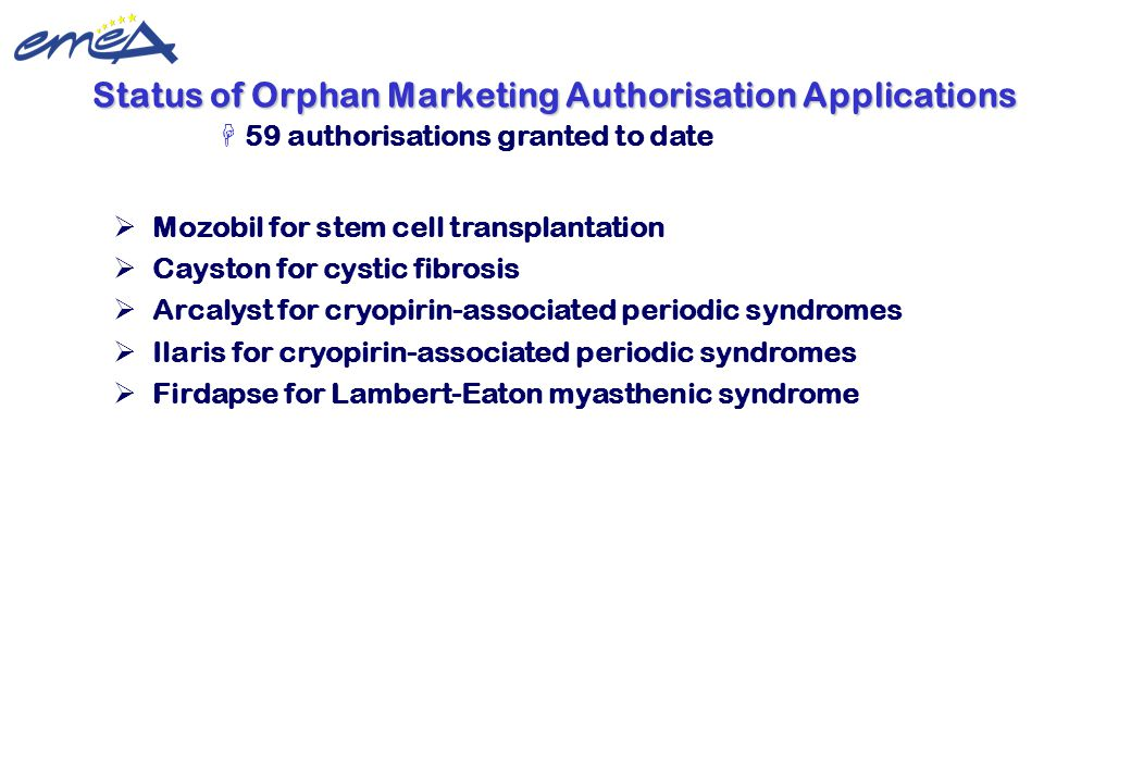 Update 22 February 2010 ©European Medicines Agency  Mozobil for stem cell transplantation  Cayston for cystic fibrosis  Arcalyst for cryopirin-asso